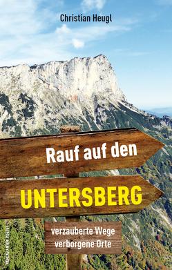 Rauf auf den Untersberg! von Heugl,  Christian