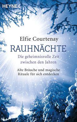 Rauhnächte: Die geheimnisvolle Zeit zwischen den Jahren von Courtenay,  Elfie