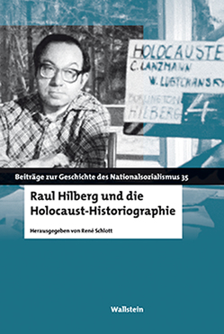 Raul Hilberg und die Holocaust-Historiographie von Schlott,  René