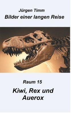Raum 15 Kiwi, Rex und Auerox von Timm,  Jürgen