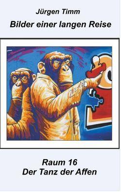 Raum 16 Der Tanz der Affen von Timm,  Jürgen