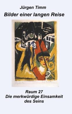 Raum 27 Die merkwürdige Einsamkeit des Seins von Timm,  Jürgen