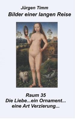 Raum 35 Die Liebe … ein Ornament … eine Art Verzierung von Timm,  Jürgen