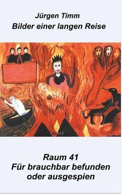 Raum 41 Für brauchbar befunden oder ausgespien von Timm,  Jürgen