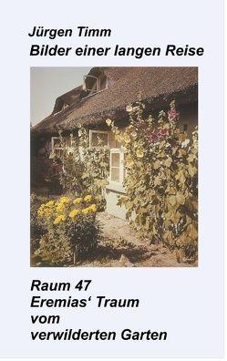 Raum 47 Eremias' Traum vom verwilderten Garten von Timm,  Jürgen