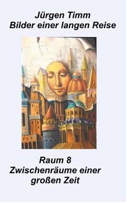 Raum 8 Zwischenräune einer großen Zeit von Timm,  Jürgen