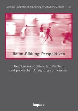 Raum-Bildung:Perspektiven von Gaedtke-Eckardt,  Dagmar B., Kohn,  Friederike, Krinninger,  Dominik, Schubert,  Volker, Siebner,  Blanka S