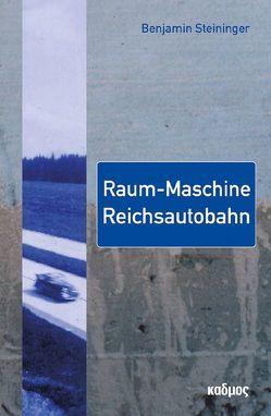 Raum-Maschine Reichsautobahn von Steininger,  Benjamin