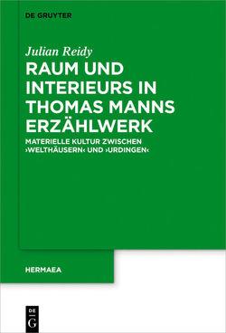 Raum und Interieurs in Thomas Manns Erzählwerk von Reidy,  Julian