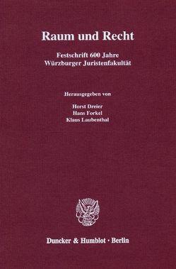 Raum und Recht. von Dreier,  Horst, Forkel,  Hans, Laubenthal,  Klaus