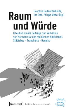 Raum und Würde von Haltaufderheide,  Joschka, Otte,  Ina, Weber,  Philipp