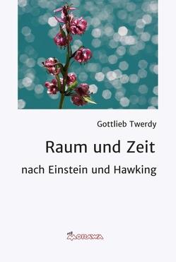 Raum und Zeit von Twerdy,  Gottlieb