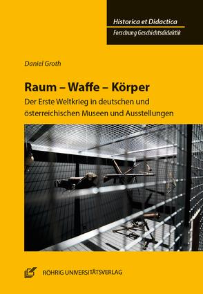 Raum – Waffe – Körper von Groth,  Daniel, Kuhn,  Bärbel