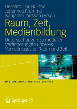Raum, Zeit, Medienbildung von Bukow,  Gerhard Chr., Fromme,  Johannes, Jörissen,  Benjamin