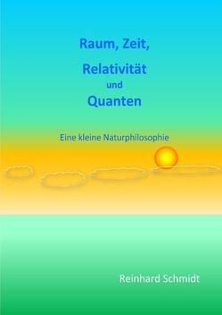Raum, Zeit, Relativität und Quanten von Schmidt,  Dr. Reinhard