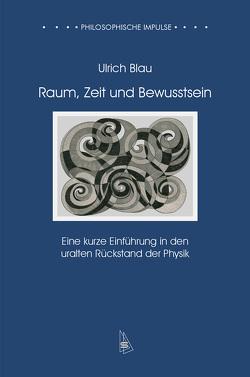 Raum, Zeit und Bewusstsein von Blau,  Ulrich
