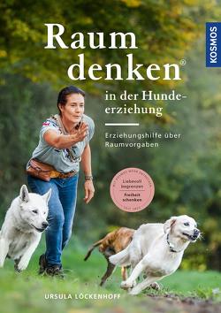 Raumdenken in der Hundeerziehung von Löckenhoff,  Ursula