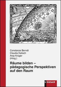 Räume bilden – pädagogische Perspektiven auf den Raum von Berndt,  Constanze, Kalisch,  Claudia, Krüger,  Anja