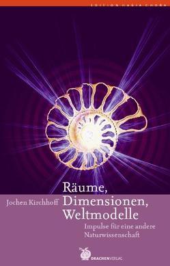 Räume, Dimensionen, Weltmodelle von Kirchhoff,  Jochen