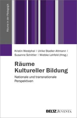 Räume Kultureller Bildung von Lohfeld,  Wiebke, Schittler,  Susanne, Stadler-Altmann,  Ulrike, Westphal,  Kristin