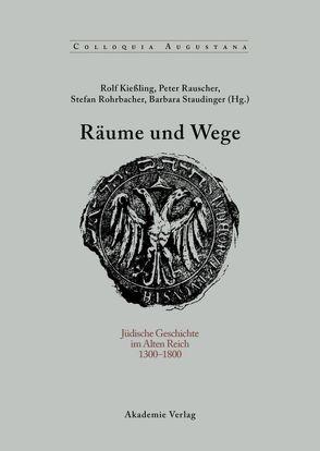 Räume und Wege von Kießling,  Rolf, Rauscher,  Peter, Rohrbacher,  Stefan, Staudinger,  Barbara