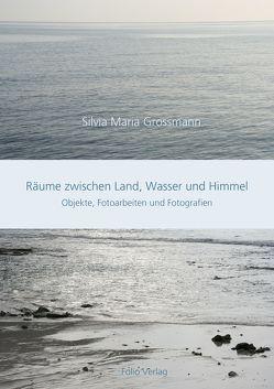 Räume zwischen Land, Wasser und Himmel von Grossmann,  Silvia M.