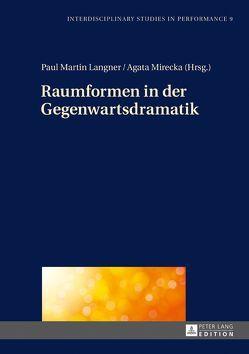 Raumformen in der Gegenwartsdramatik von Langner,  Paul, Mirecka,  Agata