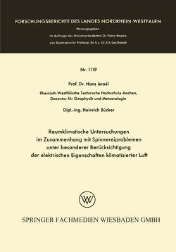 Raumklimatische Untersuchungen im Zusammenhang mit Spinnereiproblemen unter besonderer Berücksichtigung der elektrischen Eigenschaften klimatisierter Luft von Israël,  Hans