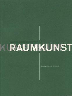 Raumkunst. Kunstraum von Bogner,  Dieter, Bogner,  Gertraud, Bonk,  Ecke, Weibel,  Peter