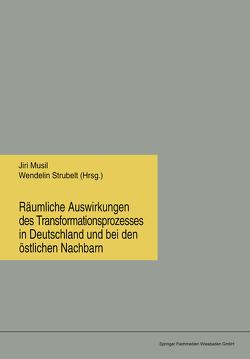 Räumliche Auswirkungen des Transformationsprozesses in Deutschland und bei den östlichen Nachbarn von Musil,  Jiri, Strubelt,  Wendelin