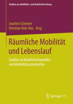 Räumliche Mobilität und Lebenslauf von Holz-Rau,  Christian, Scheiner,  Joachim