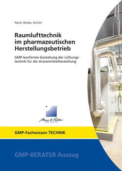 Raumlufttechnik im pharmazeutischen Herstellungsbetrieb von Flechl,  Harald, Röcker,  Rainer, Schicht,  Dr. Hans