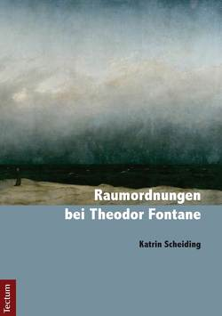 Raumordnungen bei Theodor Fontane von Scheiding,  Katrin
