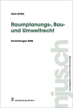 Raumplanungs-, Bau- und Umweltrecht von Griffel,  Alain
