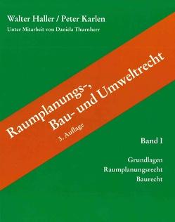 Raumplanungs-, Bau- und Umweltrecht von Haller,  Walter, Karlen,  Peter, Thurnherr,  Daniela