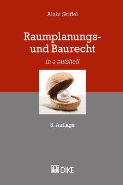 Raumplanungs- und Baurecht von Griffel,  Alain