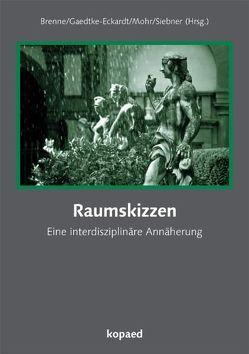 Raumskizzen von Brenne,  Andreas, Engel,  Birgit, Gaedtke-Eckardt,  Dagmar B., Mohr,  Anja, Siebner,  Blanka S