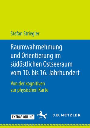 Raumwahrnehmung und Orientierung im südöstlichen Ostseeraum vom 10. bis 16. Jahrhundert von Striegler,  Stefan