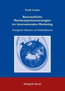 Raumzeitliche Marktexpansionsstrategien im internationalen Marketing von Lampe,  Frank
