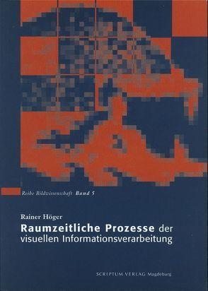 Raumzeitliche Prozesse der visuellen Informationsverarbeitung von Höger,  Rainer