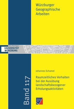 Raumzeitliches Verhalten bei der Ausübung landschaftsbezogener Erholungsaktivitäten vor dem Hintergrund des demographischen Wandels von Schamel,  Johannes