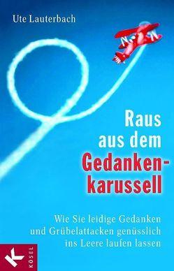 Raus aus dem Gedankenkarussell von Lauterbach,  Ute, Schmitt-Menzel,  Isolde