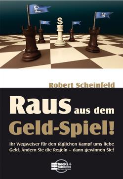 Raus aus dem Geld-Spiel! von Scheinfeld,  Robert