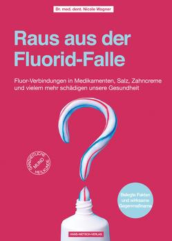 Raus aus der Fluorid-Falle! von Wagner,  Nicole