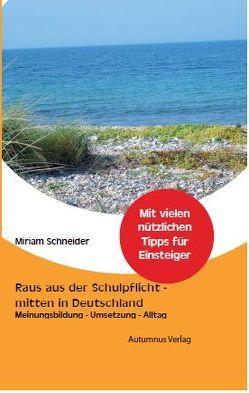 Raus aus der Schulpflicht – mitten in Deutschland von Schneider,  Miriam