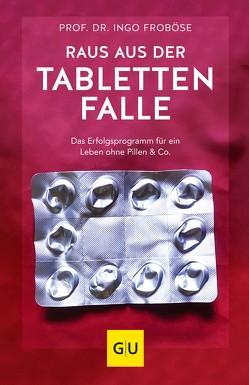 Raus aus der Tablettenfalle! von Froboese,  Ingo