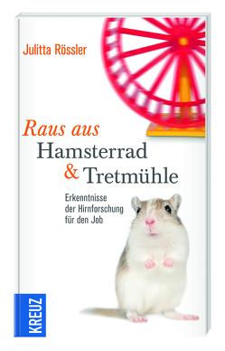Raus aus Hamsterrad & Tretmühle von Rössler,  Julitta
