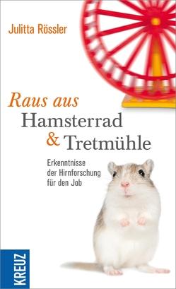 Raus aus Hamsterrad und Tretmühle von Rössler,  Julitta