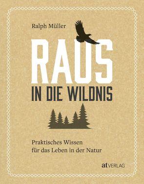Raus in die Wildnis von Müller,  Ralph