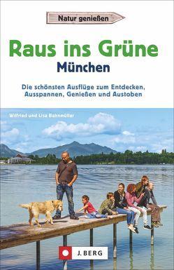Raus ins Grüne München von Bahnmüller,  Wilfried und Lisa